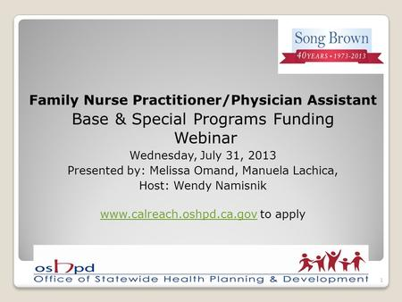 Family Nurse Practitioner/Physician Assistant Base & Special Programs Funding Webinar Wednesday, July 31, 2013 Presented by: Melissa Omand, Manuela Lachica,