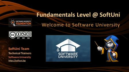 Fundamentals SoftUni Welcome to Software University SoftUni Team Technical Trainers Software University