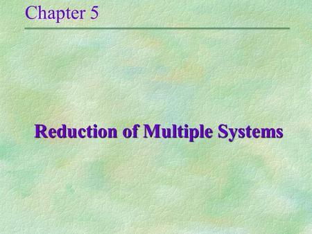 Chapter 5 Reduction of Multiple Systems Reduction of Multiple Systems.