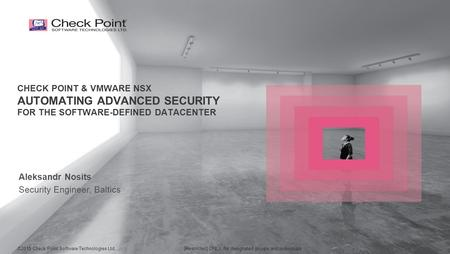 ©2015 Check Point Software Technologies Ltd. 1 [Restricted] ONLY for designated groups and individuals CHECK POINT & VMWARE NSX AUTOMATING ADVANCED SECURITY.