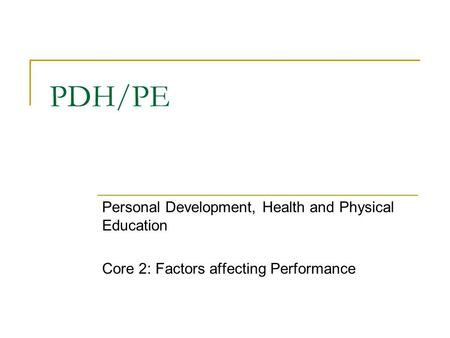 PDH/PE Personal Development, Health and Physical Education Core 2: Factors affecting Performance.
