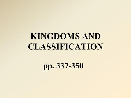 KINGDOMS AND CLASSIFICATION pp. 337-350. TAXONOMY naming and grouping organisms according to characteristics and evolutionary history TAXON a group within.