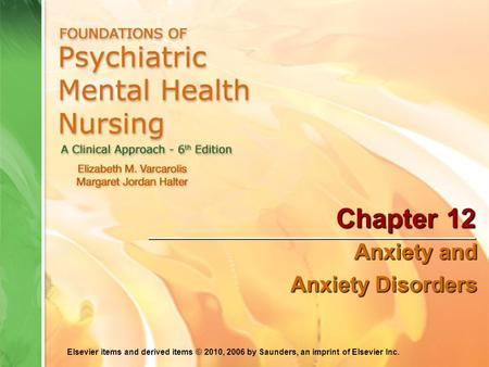 Elsevier items and derived items © 2010, 2006 by Saunders, an imprint of Elsevier Inc. Chapter 12 Anxiety and Anxiety Disorders.