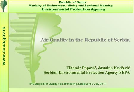 Air Quality in the Republic of Serbia Tihomir Popović, Jasmina Knežević Serbian Environmental Protection Agency-SEPA www.sepa.gov.rs Republic of Serbia.