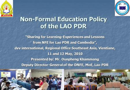 "Non-Formal Education Policy of the LAO PDR ""Sharing for Learning-Experiences and Lessons from NFE for Lao PDR and Cambodia"", dvv international, Regional."