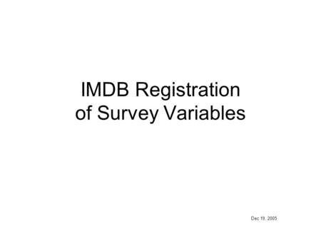 IMDB Registration of Survey Variables Dec 19, 2005.