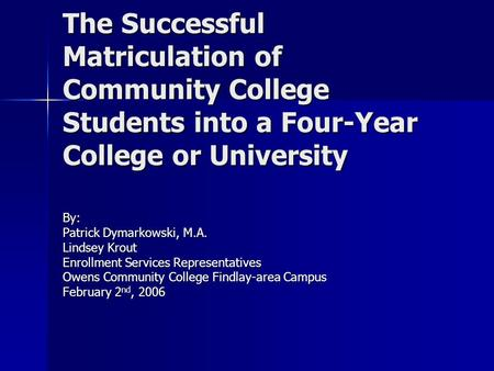 The Successful Matriculation of Community College Students into a Four-Year College or University The Successful Matriculation of Community College Students.