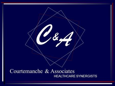 C A & Courtemanche & Associates HEALTHCARE SYNERGISTS.