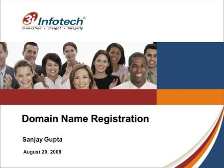 Domain Name Registration Sanjay Gupta August 29, 2008.
