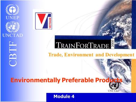 Trade, Environment and Development UNCTAD Module 4 Environmentally Preferable Products.