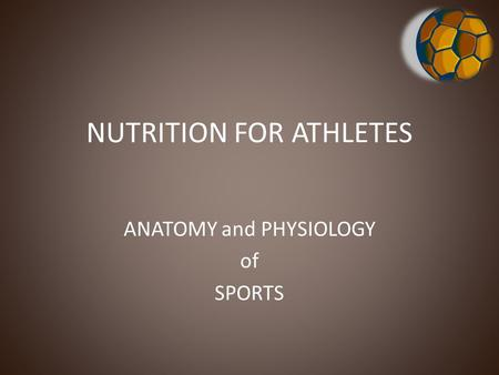 NUTRITION FOR ATHLETES ANATOMY and PHYSIOLOGY of SPORTS.