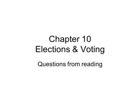 Chapter 10 Elections & Voting Questions from reading.