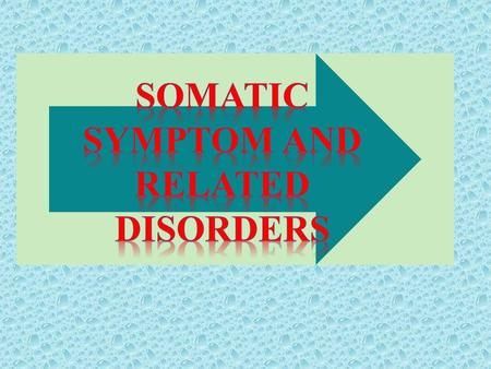  Soma = Body  Preoccupation with health or appearance  Physical complaints  No identifiable medical condition.