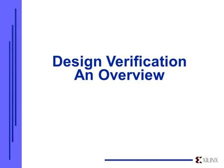 Design Verification An Overview. Powerful HDL Verification Solutions for the Industry's Highest Density Devices  What is driving the FPGA Verification.