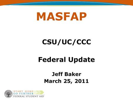 MASFAP CSU/UC/CCC Federal Update Jeff Baker March 25, 2011.