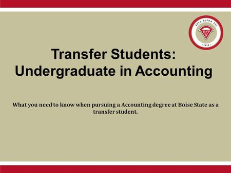 Transfer Students: Undergraduate in Accounting What you need to know when pursuing a Accounting degree at Boise State as a transfer student.