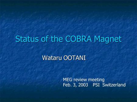Status of the COBRA Magnet Wataru OOTANI MEG review meeting Feb. 3, 2003 PSI Switzerland.