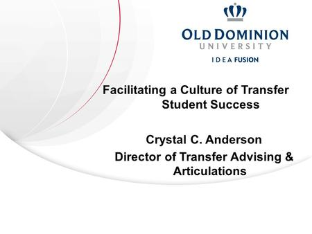 Facilitating a Culture of Transfer Student Success Crystal C. Anderson Director of Transfer Advising & Articulations.