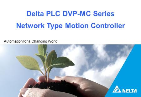 Delta PLC DVP-MC Series Network Type Motion Controller Automation for a Changing World.