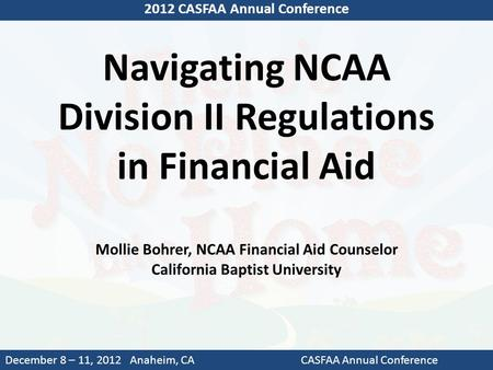Navigating NCAA Division II Regulations in Financial Aid Mollie Bohrer, NCAA Financial Aid Counselor California Baptist University 2012 CASFAA Annual Conference.