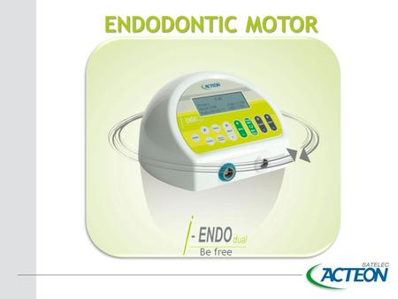 Be free ENDODONTIC MOTOR. + Freedom in endodontics COMPATIBLE WITH ALL MAJOR FILE MANUFACTURE RS. ACCESS TO FUTURE ENDODONTICS INSTRUMENTS INNOVATIONS.