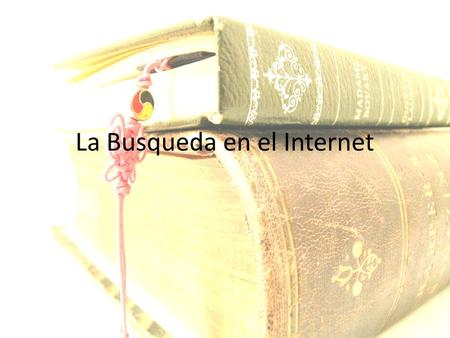 La Busqueda en el Internet. Is the information REAL? November, Alan. (2008). Web literacy for educators. Thousand Oaks, CA: Corwin Press. R = Read the.