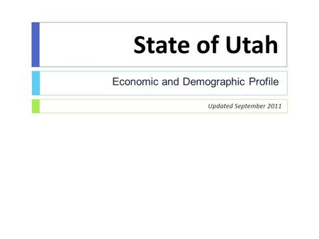 State of Utah Economic and Demographic Profile Updated September 2011.