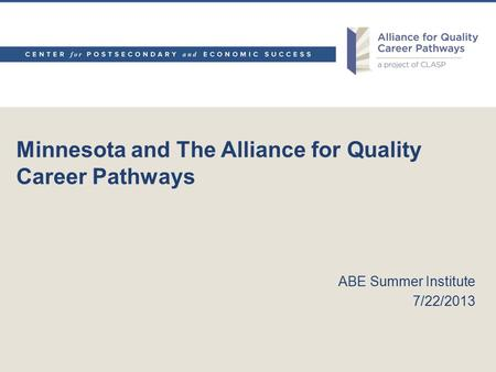 Minnesota and The Alliance for Quality Career Pathways ABE Summer Institute 7/22/2013.