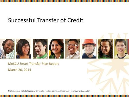 The Minnesota State Colleges and Universities system is an Equal Opportunity employer and educator. Successful Transfer of Credit MnSCU Smart Transfer.