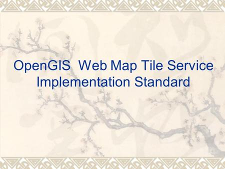 OpenGIS Web Map Tile <strong>Service</strong> Implementation Standard.