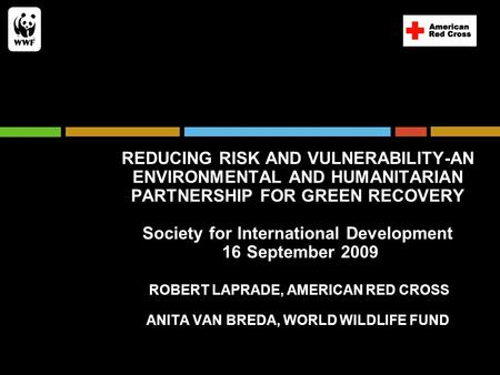 REDUCING RISK AND VULNERABILITY-AN ENVIRONMENTAL AND HUMANITARIAN PARTNERSHIP FOR GREEN RECOVERY Society for International Development 16 September 2009.