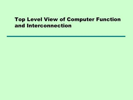 Top Level View of Computer Function and Interconnection.