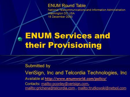 ENUM Services and their Provisioning Submitted by VeriSign, Inc and Telcordia Technologies, Inc Available at