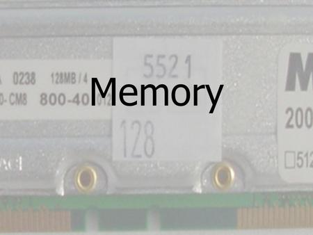 Memory Objectives In this chapter, you will: -Learn the differences between the three key types of physical memory: ROM, DRAM and SRAM. -Be able to identify.