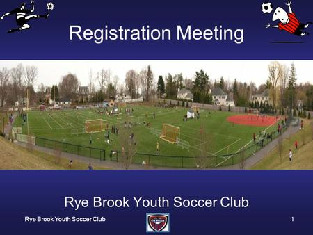 Rye Brook Youth Soccer Club1 Registration Meeting Rye Brook Youth Soccer Club.