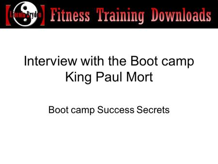 Interview with the Boot camp King Paul Mort Boot camp Success Secrets.