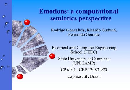 Emotions: a computational semiotics perspective Rodrigo Gonçalves, Ricardo Gudwin, Fernando Gomide Electrical and Computer Engineering School (FEEC) State.