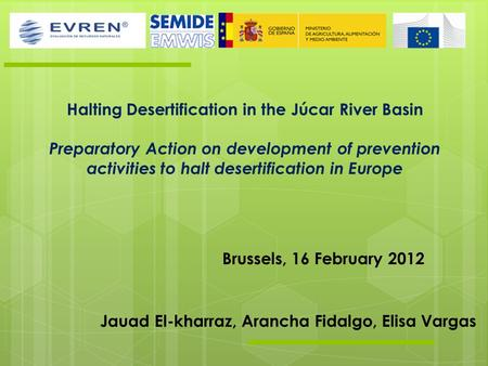 Halting Desertification in the Júcar River Basin Preparatory Action on development of prevention activities to halt desertification in Europe Brussels,