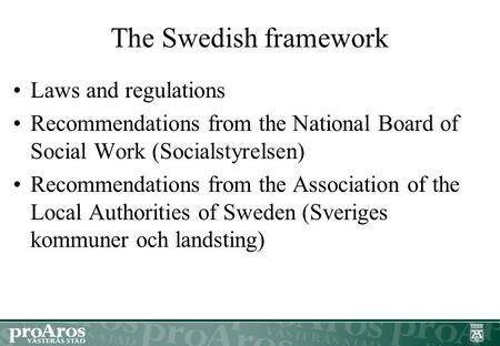 The Swedish framework Laws and regulations Recommendations from the National Board of Social Work (Socialstyrelsen) Recommendations from the Association.