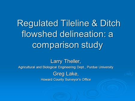 Regulated Tileline & Ditch flowshed delineation: a comparison study Regulated Tileline & Ditch flowshed delineation: a comparison study Larry Theller,