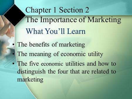 Chapter 1 Section 2 The Importance of Marketing