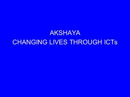 AKSHAYA CHANGING LIVES THROUGH ICTs. MALAPPURAM- A PROFILE MOST POPULOUS DISTRICT IN KERALA-1/10TH 3 M; 6.5 L FAMILIES 3550 SQ.KM.