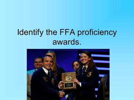 Identify the FFA proficiency awards.. Common Core/ Next Generation Science Standards Addressed! WHST.9 ‐ 12.5 Develop and strengthen writing as needed.