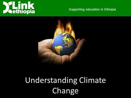 Supporting education in Ethiopia Understanding Climate Change.