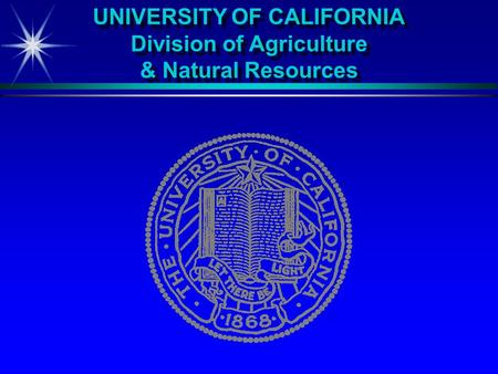 UNIVERSITY OF CALIFORNIA Division of Agriculture & Natural Resources.