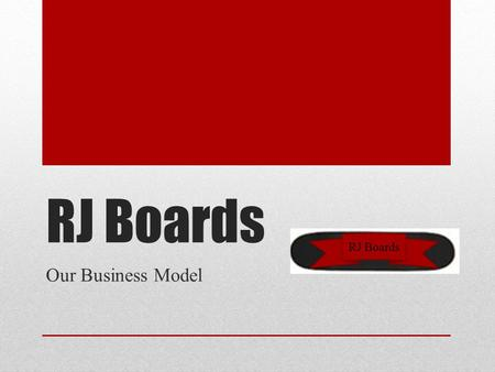 RJ Boards Our Business Model RJ Boards. What is our business? Our business is a skate shop. We will be selling everything that has to do with skateboarding.