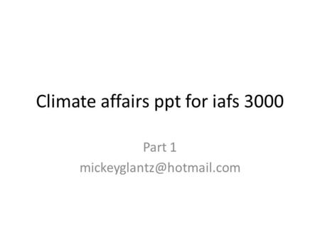 Climate affairs ppt for iafs 3000 Part 1