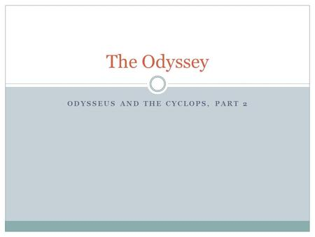 ODYSSEUS AND THE CYCLOPS, PART 2 The Odyssey. Page 1116-1117, lines 211 to 243 What is Odysseus' plan, according to these lines?