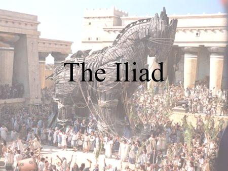 The Iliad. Homer First known poet of western literature A poor, blind, old poet of great wisdom who wandered from city to city singing his tales in verse.