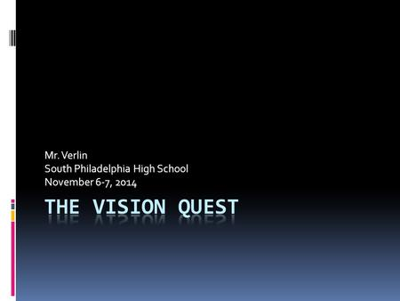 Mr. Verlin South Philadelphia High School November 6-7, 2014.